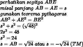 perhatikan\ segitga\ ABE\\misal\ panjang\ AB=AE=s\\gunakan\ teorema\ pythagoras\\AB^2+AE^2=BE^2\\s^2+s^2=(\sqrt{48})^2\\2s^2=48\\s^2=24\\s=AB=\sqrt{24}\ atau\ s=-\sqrt{24}\ (TM)