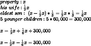 property : x\\ his \ wife : \frac{1}{2}x\\eldest \ son : \ (x- \frac{1}{2}x)* \frac{1}{3}=\frac{1}{2}x * \frac{1}{3}=\frac{1}{6}x\\ 5 \ younger \ children : 5 * 60,000=300,000\\\\x=\frac{1}{2}x +\frac{1}{6}x +300,000\\\\x-\frac{1}{2}x -\frac{1}{6}x =300,000