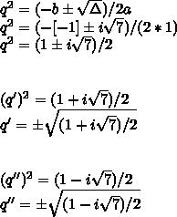 q^{2}=(-b\pm\sqrt{\Delta})/2a\\q^{2}=(-[-1]\pm i\sqrt{7})/(2*1)\\q^{2}=(1\pm i\sqrt{7})/2\\\\\\(q')^{2}=(1+i\sqrt{7})/2\\q'=\pm\sqrt{(1+i\sqrt{7})/2}\\\\\\(q'')^{2}=(1-i\sqrt{7})/2\\q''=\pm\sqrt{(1-i\sqrt{7})/2}