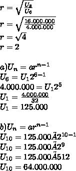 r= \sqrt{\frac{ U_{8}}{U_{6}} } \\ r= \sqrt{\frac{{16.000.000}}{4.000.000} } \\r =\sqrt{4} \\r =2 \\  \\  a)U_{n}=a r^{n-1} \\   U_{6}=U_{1} 2^{6-1} \\ 4.000.000=U_{1} 2^{5} \\ U_{1}= \frac{4.000.000}{32}  \\ U_{1}= 125.000 \\  \\ b)U_{n}=a r^{n-1} \\   U_{10}=125.000 ×2^{10-1} \\ U_{10}=125.000 ×2^{9} \\U_{10}=125.000 ×512 \\ U_{10}=64.000.000