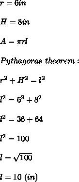 r=6in\\\\H=8in\\\\A=\pi rl\\\\Pythagoras\ theorem:\\\\r^2+H^2=l^2\\\\l^2=6^2+8^2\\\\l^2=36+64\\\\l^2=100\\\\l=\sqrt{100}\\\\l=10\ (in)