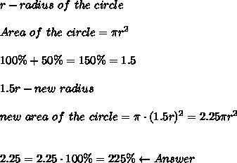 r-radius\ of\ the\ circle\\\\Area\ of\ the\ circle=\pi r^2\\\\100\%+50\%=150\%=1.5\\\\1.5r-new\ radius\\\\new\ area\ of\ the\ circle=\pi\cdot(1.5r)^2=2.25\pi r^2\\\\\\2.25=2.25\cdot100\%=225\%\leftarrow Answer