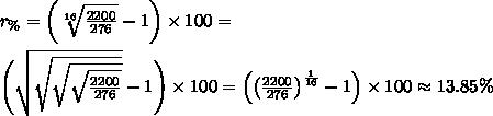 r_\%=\bigg(\sqrt[16]{\frac{2200}{276}}-1\bigg)\times100=\\\\\Bigg(\sqrt{\sqrt{\sqrt{\sqrt{\frac{2200}{276}}}}}-1\Bigg)\times100=\Big(\big(\frac{2200}{276}\big)^\frac1{16}-1\Big)\times100\approx13.85\%