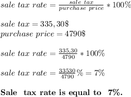 sale\ tax\ rate=\frac{sale\ tax}{purchase\ price}*100\%\\sale\ tax=335,30\$\purchase\ price=4790\$\\