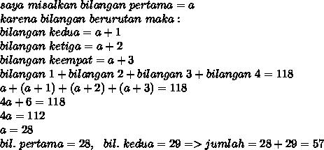 saya~misalkan~bilangan~pertama=a \\ karena~bilangan~berurutan~maka: \\ bilangan~kedua=a+1 \\ bilangan~ketiga=a+2 \\ bilangan~keempat=a+3 \\ bilangan~1+bilangan~2+bilangan~3+bilangan~4=118 \\ a+(a+1)+(a+2)+(a+3)=118 \\ 4a+6=118 \\ 4a=112 \\ a=28 \\ bil.~pertama=28,~~bil.~kedua=29=>jumlah=28+29=57