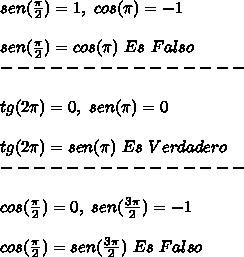 sen(\frac{\pi}{2}) = 1 ,\ cos (\pi) = -1\\ \\sen(\frac{\pi}{2})=cos (\pi)\ Es\ Falso\\ ---------------\\ \\tg(2\pi)=0,\ sen(\pi)=0\\ \\tg(2\pi)=sen(\pi)\ Es\ Verdadero\\ ---------------\\ \\cos(\frac{\pi}{2})=0,\ sen(\frac{3\pi}{2})=-1\\ \\cos(\frac{\pi}{2})=sen(\frac{3\pi}{2})\ Es\ Falso