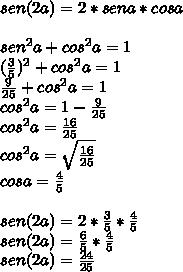sen(2a)=2*sena*cosa\\ \\ sen^{ 2 }a+cos^{ 2 }a=1\\ (\frac { 3 }{ 5 } )^{ 2 }+cos^{ 2 }a=1\\ \frac { 9 }{ 25 } +cos^{ 2 }a=1\\ cos^{ 2 }a=1-\frac { 9 }{ 25 } \\ cos^{ 2 }a=\frac { 16 }{ 25 } \\ cos^{ 2 }a=\sqrt { \frac { 16 }{ 25 }  } \\ cosa=\frac { 4 }{ 5 } \\ \\ sen(2a)=2*\frac { 3 }{ 5 } *\frac { 4 }{ 5 } \\ sen(2a)=\frac { 6 }{ 5 } *\frac { 4 }{ 5 } \\ sen(2a)=\frac { 24 }{ 25 }
