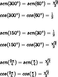 sen(300 ^{\circ})=sen(60^{\circ})=\frac{\sqrt3}{2}  \\\\cos(300 ^{\circ})=cos(60^{\circ})=\frac{1}{2}  \\ \\\\sen(150 ^{\circ})=sen(30^{\circ})=\frac{1}{2}  \\\\cos(150 ^{\circ})=cos(30^{\circ})=\frac{\sqrt3}{2}  \\ \\\\sen(\frac{5 \pi}{4} )=sen(\frac{\pi}{4})=\frac{\sqrt2}{2}  \\\\cos(\frac{5 \pi}{4})=cos(\frac{\pi}{4})=\frac{\sqrt2}{2}  \\ \\