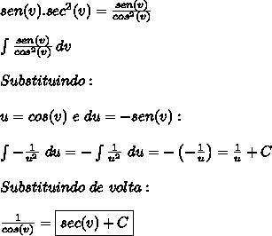 sen(v).sec^2(v)=\frac{sen(v)}{cos^2(v)}  \\\\ \int \frac{sen(v)}{cos^2(v)} \, dv  \\\\Substituindo:  \\\\u=cos(v) \ e \ du=-sen(v):  \\\\\int -\frac{1}{u^2} \ du=-\int \frac{1}{u^2} \ du =-\left(-\frac{1}{u} \right) = \frac{1}{u}+C\\\\Substituindo \ de \ volta:  \\\\\frac{1}{cos(v)}=\boxed{sec(v)+C}