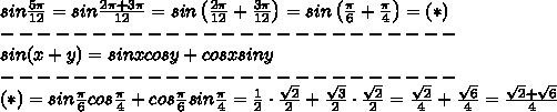 sin\frac{5\pi}{12}=sin\frac{2\pi+3\pi}{12}=sin\left(\frac{2\pi}{12}+\frac{3\pi}{12}\right)=sin\left(\frac{\pi}{6}+\frac{\pi}{4}\right)=(*)\\-------------------------\\sin(x+y)=sinxcosy+cosxsiny\\-------------------------\\(*)=sin\frac{\pi}{6}cos\frac{\pi}{4}+cos\frac{\pi}{6}sin\frac{\pi}{4}=\frac{1}{2}\cdot\frac{\sqrt2}{2}+\frac{\sqrt3}{2}\cdot\frac{\sqrt2}{2}=\frac{\sqrt2}{4}+\frac{\sqrt6}{4}=\frac{\sqrt2+\sqrt6}{4}