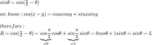 sin\theta=cos(\frac{\pi}{2}-\theta)\\\\we\ know:cos(x-y)=cosx cosy+sinx siny\\\\therefore:\\R=cos(\frac{\pi}{2}-\theta)=\underbrace{cos\frac{\pi}{2}}_{=0}cos\theta+\underbrace{sin\frac{\pi}{2}}_{=1}sin\theta=0cos\theta+1sin\theta=sin\theta=L