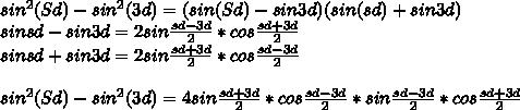 sin^2(Sd)- sin^2(3d)=(sin(Sd)-sin3d)(sin(sd)+sin3d)\\sinsd-sin3d=2sin\frac{sd-3d}{2}*cos\frac{sd+3d}{2}\\sinsd+sin3d=2sin\frac{sd+3d}{2}*cos\frac{sd-3d}{2}\\\\sin^2(Sd)- sin^2(3d)      =4sin\frac{sd+3d}{2}*cos\frac{sd-3d}{2}*sin\frac{sd-3d}{2}*cos\frac{sd+3d}{2}