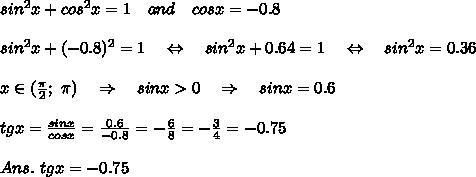 sin^2x+cos^2x=1\ \ \ and\ \ \ cosx=-0.8\\\\sin^2x+(-0.8)^2=1\ \ \ \Leftrightarrow\ \ \ sin^2x+0.64=1\ \ \ \Leftrightarrow\ \ \ sin^2x=0.36\\\\x\in ( \frac{ \pi }{2} ;\  \pi )\ \ \ \Rightarrow\ \ \ sinx>0\ \ \ \Rightarrow\ \ \ sinx=0.6\\\\tgx= \frac{sinx}{cosx} = \frac{0.6}{-0.8} =- \frac{6}{8} =- \frac{3}{4} =-0.75\\\\Ans.\ tgx=-0.75