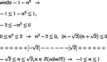 sin2x=1-n^2\; \; \to \\\\-1 \leq 1-n^2 \leq 1,\\\\-2 \leq -n^2 \leq 0\\\\0 \leq n^2 \leq 2\; \; \to \; \; n^2-2 \leq 0,\; \; (n -\sqrt2)(n+\sqrt2) \leq 0\\\\+ + + + + + [-\sqrt2]- - - - - - [\sqrt2]+ + + + + + \\\\-\sqrt2 \leq n \leq \sqrt2,n\in Z(celoe!!!)\; \to \; \; -1 \leq n \leq 1