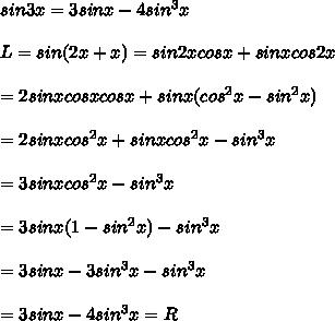 sin3x=3sinx-4sin^3x\\\\L=sin(2x+x)=sin2xcosx+sinxcos2x\\\\=2sinxcosxcosx+sinx(cos^2x-sin^2x)\\\\=2sinxcos^2x+sinxcos^2x-sin^3x\\\\=3sinxcos^2x-sin^3x\\\\=3sinx(1-sin^2x)-sin^3x\\\\=3sinx-3sin^3x-sin^3x\\\\=3sinx-4sin^3x=R