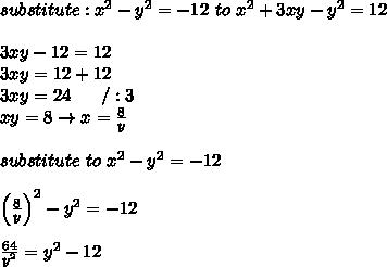 substitute:x^2-y^2=-12\ to\ x^2+3xy-y^2=12\\\\3xy-12=12\\3xy=12+12\\3xy=24\ \ \ \ \ /:3\\xy=8\to x=\frac{8}{y}\\\\substitute\ to\ x^2-y^2=-12\\\\\left(\frac{8}{y}\right)^2-y^2=-12\\\\\frac{64}{y^2}=y^2-12