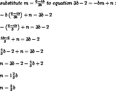 substitute\ m=\frac{6-4b}{3b}\ to\ equation\ 3b-2=-bm+n:\\\\-b\left(\frac{6-4b}{3b}\right)+n=3b-2\\\\-\left(\frac{6-4b}{3}\right)+n=3b-2\\\\\frac{4b-6}{3}+n=3b-2\\\\\frac{4}{3}b-2+n=3b-2\\\\n=3b-2-\frac{4}{3}b+2\\\\n=1\frac{2}{3}b\\\\n=\frac{5}{3}b