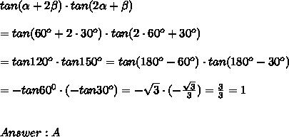tan(\alpha+2\beta)\cdot tan(2\alpha+\beta)\\\\=tan(60^o+2\cdot30^o)\cdot tan(2\cdot60^o+30^o)\\\\=tan120^o\cdot tan150^o=tan(180^o-60^o)\cdot tan(180^o-30^o)\\\\=-tan60^0\cdot(-tan30^o)=-\sqrt3\cdot(-\frac{\sqrt3}{3})=\frac{3}{3}=1\\\\\\Answer:A