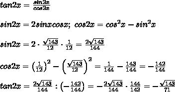 tan2x=\frac{sin2x}{cos2x}\\\\sin2x=2sinxcosx;\ cos2x=cos^2x-sin^2x\\\\sin2x=2\cdot\frac{\sqrt{143}}{12}\cdot\frac{1}{12}=\frac{2\sqrt{143}}{144}\\\\cos2x=\left(\frac{1}{12}\right)^2-\left(\frac{\sqrt{143}}{12}\right)^2=\frac{1}{144}-\frac{143}{144}=-\frac{142}{144}\\\\tan2x=\frac{2\sqrt{143}}{144}:\left(-\frac{142}{144}\right)=-\frac{2\sqrt{143}}{144}\cdot\frac{144}{142}=-\frac{\sqrt{143}}{71}
