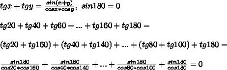 tgx + tgy = \frac{sin(x + y)}{cosx*cosy}, \ sin180 = 0\\\\ tg20 + tg40 + tg60 + ... + tg160 + tg180 =\\\\ (tg20 + tg160) + (tg40 + tg140) + ... + (tg80 + tg100) + tg180 =\\\\ \frac{sin180}{cos20*cos160} + \frac{sin180}{cos40*cos140} + ... + \frac{sin180}{cos80*cos100} + \frac{sin180}{cos180} = 0