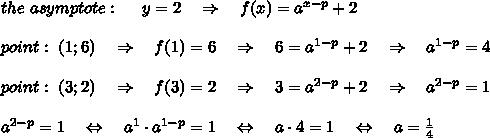 the\ asymptote:\ \ \ \ y=2\ \ \ \Rightarrow\ \ \ f(x)=a^{x-p}+2\\\\point:\ (1;6)\ \ \ \Rightarrow\ \ \ f(1)=6\ \ \ \Rightarrow\ \ \ 6=a^{1-p}+2\ \ \ \Rightarrow\ \ \ a^{1-p}=4\\\\point:\ (3;2)\ \ \ \Rightarrow\ \ \ f(3)=2\ \ \ \Rightarrow\ \ \ 3=a^{2-p}+2\ \ \ \Rightarrow\ \ \ a^{2-p}=1\\\\a^{2-p}=1\ \ \ \Leftrightarrow\ \ \ a^1\cdot a^{1-p}=1\ \ \ \Leftrightarrow\ \ \ a\cdot 4=1\ \ \ \Leftrightarrow\ \ \ a= \frac{1}{4} \\\\