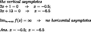 the\ vertical\ asymptotes\\ 2x+1=0\ \ \ \ \Rightarrow\ \ \ x=-0.5;\\\ 2x+13=0\ \ \ \Rightarrow\ \ \   x=-6.5\\\\ \lim_{n \to \infty} f(x)=\infty\ \ \ \Rightarrow\ \ \ no\ horizontal\ asymptotes\\\\Ans.\ x=-0.5;\ x=-6.5