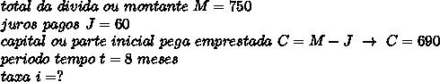 total~da~divida~ou~montante~M=750\\juros~pagos~J=60\\capital~ou~parte~inicial~pega~emprestada~C=M-J~\to~C=690\\periodo~tempo~t=8~meses\\taxa~i=?