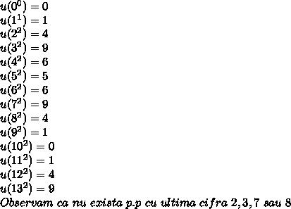 u(0^0)=0 \\ u(1^1)=1 \\ u(2^2)=4 \\ u(3^2)=9 \\ u(4^2)=6 \\ u(5^2)=5 \\ u(6^2)=6 \\ u(7^2)=9 \\ u(8^2)=4 \\ u(9^2)=1 \\ u(10^2)=0 \\ u(11^2)=1 \\ u(12^2)=4 \\ u(13^2)=9 \\ Observam~ca~nu~exista~p.p~cu~ultima~cifra~2,3,7~sau~8