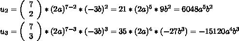 u_{2}=\left(\begin{array}{c}7\\2\end{array}\right)*(2a)^{7-2}*(-3b)^{2}=21*(2a)^{5}*9b^{2}=6048a^{5}b^{2}\\\\u_{3}=\left(\begin{array}{c}7\\3\end{array}\right)*(2a)^{7-3}*(-3b)^{3}=35*(2a)^{4}*(-27b^{3})=-15120a^{4}b^{3}