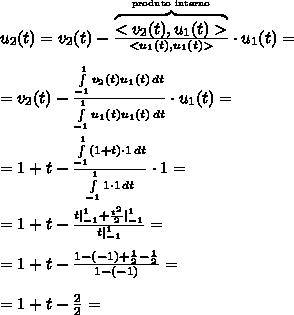 u_2(t) = v_2(t) - \frac{\overbrace{<v_2(t),u_1(t)>}^{\text{produto interno}}}{<u_1(t),u_1(t)>}\cdot u_1(t)=\\\\=v_2(t) - \frac{\int\limits_{-1}^{1}v_2(t)u_1(t)\,dt}{\int\limits_{-1}^{1}u_1(t)u_1(t)\,dt}\cdot u_1(t)=\\\\=1+t-\frac{\int\limits_{-1}^{1}(1+t)\cdot 1\,dt}{\int\limits_{-1}^{1}1\cdot1\,dt}\cdot1=\\\\=1+t-\frac{t|_{-1}^{1}+\frac{t^2}2|_{-1}^{1}}{t|_{-1}^{1}}=\\\\=1+t-\frac{1-(-1)+\frac12-\frac12}{1-(-1)}=\\\\=1+t-\frac22=