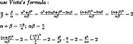 use\ Vieta's\ formula:\\\\\frac{\alpha}{\beta}+\frac{\beta}{\alpha}=\frac{\alpha^2+\beta^2}{\alpha\beta}=\frac{\alpha^2+2\alpha\beta+\beta^2-2\alpha\beta}{\alpha\beta}=\frac{(\alpha+\beta)^2-2\alpha\beta}{\alpha\beta}=\frac{(\alpha+\beta)^2}{\alpha\beta}-2\\\\\alpha+\beta=\frac{-b}{a};\ \alpha\beta=\frac{c}{a}\\\\\frac{(\alpha+\beta)^2}{\alpha\beta}-2=\frac{\left(\frac{-b}{a}\right)^2}{\frac{c}{a}}-2=\frac{b^2}{a^2}\cdot\frac{a}{c}-2=\frac{b^2}{ac}-2