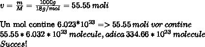 v= \frac{m}{M} =  \frac{1000g}{18 g/mol} = 55.55\:moli\\{Un mol contine 6.023*10^{23} => 55.55\:moli\:vor\:contine\\55.55*6.032*10^{23}\:molecule, adica\:334.66 * 10^{23}\:molecule\\Succes !