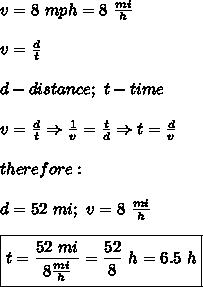 v=8\ mph=8\ \frac{mi}{h}\\\\v=\frac{d}{t}\\\\d-distance;\ t-time\\\\v=\frac{d}{t}\Rightarrow\frac{1}{v}=\frac{t}{d}\Rightarrow t=\frac{d}{v}\\\\therefore:\\\\d=52\ mi;\ v=8\ \frac{mi}{h}\\\\\boxed{t=\frac{52\ mi}{8\frac{mi}{h}}=\frac{52}{8}\ h=6.5\ h}