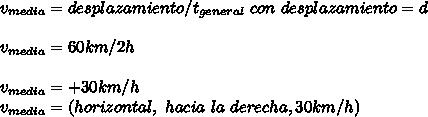 v_{media}=desplazamiento/t_{general}\ con\ desplazamiento=d\\ \\ v_{media}=60km/2h\\ \\ v_{media}=+30km/h\\ v_{media}=(horizontal,\ hacia\ la\ derecha,30km/h)