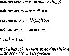 volume~drum=luas~alas~x~tinggi \\  \\ volume~drum= \pi ~x~r^2~x~t \\ \\  volume~drum=  \frac{22}{7}(14)^2(50) \\  \\ volume~drum=30.800~cm^3 \\   \\ 1~cm^3=1~ml \\  \\ maka~banyak~jerigen~yang~diperlukan \\ =30.800:220=140~jerigen