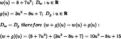 w(u)=8+7u^2;\ D_w:u\in\mathbb{R}\\\\g(u)=3u^2-8u+7;\ D_g:u\in\mathbb{R}\\\\D_w=D_g\ therefore\ (w+g)(u)=w(u)+g(u):\\\\(w+g)(u)=(8+7u^2)+(3u^2-8u+7)=10u^2-8u+15