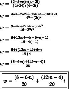 w=\frac{(2+3mi)*(4-2i)}{(4+2i)*(4-2i)}\\\\w=\frac{2*4-2*2i+3mi*4-3mi*2i}{4^{2}-(2i)^{2}}\\\\w=\frac{8-4i+12mi-6mi^{2}}{16-2^{2}i^{2}}\\\\w=\frac{8+12mi-4i-6m(-1)}{16-4(-1)}\\\\w=\frac{8+i(12m-4)+6m}{16+4}\\\\w=\frac{(8+6m)+(12m-4)i}{20}\\\\\boxed{\boxed{w=\frac{(8+6m)}{20}+\frac{(12m-4)}{20}i}}
