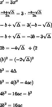 x'=3x''\\\\\frac{-b+\sqrt{\Delta}}{2a}=3\cdot\frac{-b-\sqrt{\Delta}}{2a}\\\\-b+\sqrt{\Delta}=3(-b-\sqrt{\Delta})\\\\-b+\sqrt{\Delta}=-3b-3\sqrt{\Delta}\\\\2b=-4\sqrt{\Delta}\;\;\div(2\\\\(b)^2=(-2\sqrt{\Delta})^2\\\\b^2=4\Delta\\\\b^2=4(b^2-4ac)\\\\4b^2-16ac=b^2\\\\3b^2=16ac