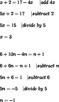 x+2=17-4x\ \ \ \ | add\ 4x\\\\5x+2=17\ \ \ \ | subtract\ 2\\\\5x=15\ \ \ | divide\ by\ 5\\\\x=3\\\\\\6+10n-4n=n+1\\\\6+6n=n+1\ \ \ | subtract\ n\\\\5n+6=1\ \ \ | subtract\ 6\\\\5n=-5\ \ \ | divide\ by\ 5\\\\n=-1