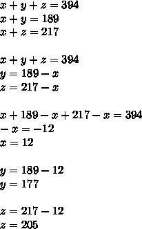 x+y+z=394\\ x+y=189\\ x+z=217\\\\ x+y+z=394\\ y=189-x\\z=217-x\\\\x+189-x+217-x=394\\-x=-12\\x=12\\\\y=189-12\\y=177\\\\z=217-12\\z=205
