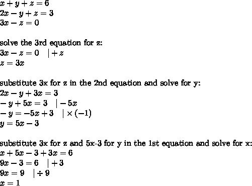 x+y+z=6 \\2x-y+z=3 \\3x-z=0 \\ \\\hbox{solve the 3rd equation for z:} \\3x-z=0 \ \ \  +z \\z=3x \\ \\\hbox{substitute 3x for z in the 2nd equation and solve for y:} \\2x-y+3x=3 \\-y+5x=3 \ \ \  -5x \\-y=-5x+3 \ \ \  \times (-1) \\y=5x-3 \\ \\\hbox{substitute 3x for z and 5x-3 for y in the 1st equation and solve for x:} \\x+5x-3+3x=6 \\9x-3=6 \ \ \  +3 \\9x=9 \ \ \  \div 9 \\x=1