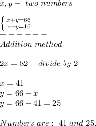 x,y-\ two\ numbers\\ \left \{ {{x+y=66} \atop {x-y=16}} \right. \+-----\Addition\ method\\2x=82\ \ \ |divide\ by\ 2\\x=41\y=66-x\y=66-41=25\\Numbers\ are:\ 41\ and\ 25.