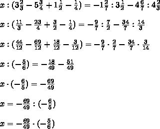x:(3\frac{2}{3}-5\frac{3}{4}+1\frac{1}{2}-\frac{1}{4})=-1\frac{2}{7}:3\frac{1}{2}-4\frac{6}{7}:4\frac{2}{3}\\\\ x:(\frac{11}{3}-\frac{23}{4}+\frac{3}{2}-\frac{1}{4})=-\frac{9}{7}:\frac{7}{2}-\frac{34}{7}:\frac{14}{3}\\\\ x:(\frac{44}{12}-\frac{69}{12}+\frac{18}{12}-\frac{3}{12})=-\frac{9}{7}\cdot\frac{2}{7}-\frac{34}{7}\cdot\frac{3}{14}\\\\ x:(-\frac{5}{6})=-\frac{18}{49}-\frac{51}{49}\\\\ x\cdot(-\frac{6}{5})=-\frac{69}{49}\\\\ x=-\frac{69}{49}:(-\frac{6}{5})\\\\ x=-\frac{69}{49}\cdot(-\frac{5}{6})\\\\