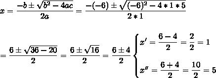 x= \dfrac{-b\pm \sqrt{b^2-4ac} }{2a}= \dfrac{-(-6)\pm \sqrt{(-6)^2-4*1*5} }{2*1}\\\\\\=\dfrac{6\pm \sqrt{36-20} }{2}= \dfrac{6\pm \sqrt{16} }{2}= \dfrac{6\pm4}{2}\begin{cases}x'= \dfrac{6-4}{2}= \dfrac{2}{2}=1\\\\x''= \dfrac{6+4}{2}= \dfrac{10}{2}=5  \end{cases}