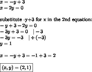 x=-y+3 \x-2y=0 \ \\hbox{substitute -y+3 for x in the 2nd equation:} \-y+3-2y=0 \-3y+3=0 \ \ \ |-3 \-3y=-3 \ \ \ |\div (-3) \y=1 \ \x=-y+3=-1+3=2 \ \\boxed{(x,y)=(2,1)}