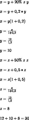 x=y+20\%\ z\ y\\\\x=y+0,2*y\\\\ x=y(1+0,2)\\\\ y=\frac{x}{1+0,2}\\\\ y=\frac{12}{1,2}\\\\ y=10\\\\ x=z+50\%\ z\ z\\\\ x=z+0,5*z\\\\ x=z(1+0,5)\\\\ z=\frac{x}{1+0,5}\\\\ z=\frac{12}{1,5}\\\\ z=8\\\\ 12+10+8=30