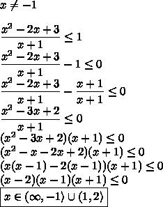 x\not=-1\\\\\dfrac{x^2-2x+3}{x+1}\leq1\\\dfrac{x^2-2x+3}{x+1}-1\leq0\\\dfrac{x^2-2x+3}{x+1}-\dfrac{x+1}{x+1}\leq0\\\dfrac{x^2-3x+2}{x+1}\leq0\\(x^2-3x+2)(x+1)\leq0\\(x^2-x-2x+2)(x+1)\leq0\\(x(x-1)-2(x-1))(x+1)\leq0\\(x-2)(x-1)(x+1)\leq0\\\boxed{x\in (\infty,-1\rangle\cup(1,2\rangle}