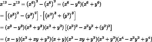 x^{12}-x^{12}=\left(x^6\right)^2-\left(x^6\right)^2=(x^6-y^6)(x^6+y^6)\\\\=\left[\left(x^3\right)^2-\left(y^3\right)^2\right]\cdot\left[\left(x^2\right)^3+\left(y^2\right)^3\right]\\\\=(x^3-y^3)(x^3+y^3)(x^2+y^2)\left[(x^2)^2-x^2y^2+(y^2)^2\right]\\\\=(x-y)(x^2+xy+y^2)(x+y)(x^2-xy+y^2)(x^2+y^2)(x^4-x^2y^2+y^4)