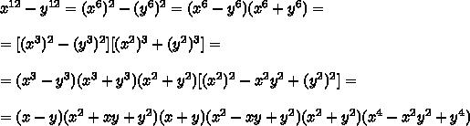 x^{12}-y^{12}=(x^6)^2-(y^6)^2=(x^6-y^6)(x^6+y^6)=\\\\=[(x^3)^2-(y^3)^2][(x^2)^3+(y^2)^3]=\\\\=(x^3-y^3)(x^3+y^3)(x^2+y^2)[(x^2)^2-x^2y^2+(y^2)^2]=\\\\=(x-y)(x^2+xy+y^2)(x+y)(x^2-xy+y^2)(x^2+y^2)(x^4-x^2y^2+y^4)