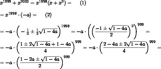 x^{1999}+x^{2000}=x^{1998}(x+x^2)=\ \ \ \ (1)\\\\=x^{1998}\cdot(-a)=\ \ \ \ (2)\\\\=-a\cdot\bigg{(}- \frac{1}{2}\pm \frac{1}{2} \sqrt{1-4a}  \bigg{)}^{1998}=-a\cdot\Bigg{(}\bigg{(} \frac{\big{-1\pm \sqrt{1-4a} }}{\big{2}} \bigg{)}^2\Bigg{)}^{999}=\\\\=-a\cdot\bigg{(} \frac{\big{1\pm2 \sqrt{1-4a}+1-4a }}{\big{4}} \bigg{)}^{999}=-a\cdot\bigg{(} \frac{\big{2-4a\pm2 \sqrt{1-4a} }}{\big{4}} \bigg{)}^{999}=\\\\=-a\cdot\bigg{(} \frac{\big{1-2a\pm \sqrt{1-4a} }}{\big{2}} \bigg{)}^{999}